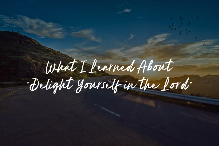 """What I Learned About """"Delight Yourself in the Lord"""" – First Baptist"""