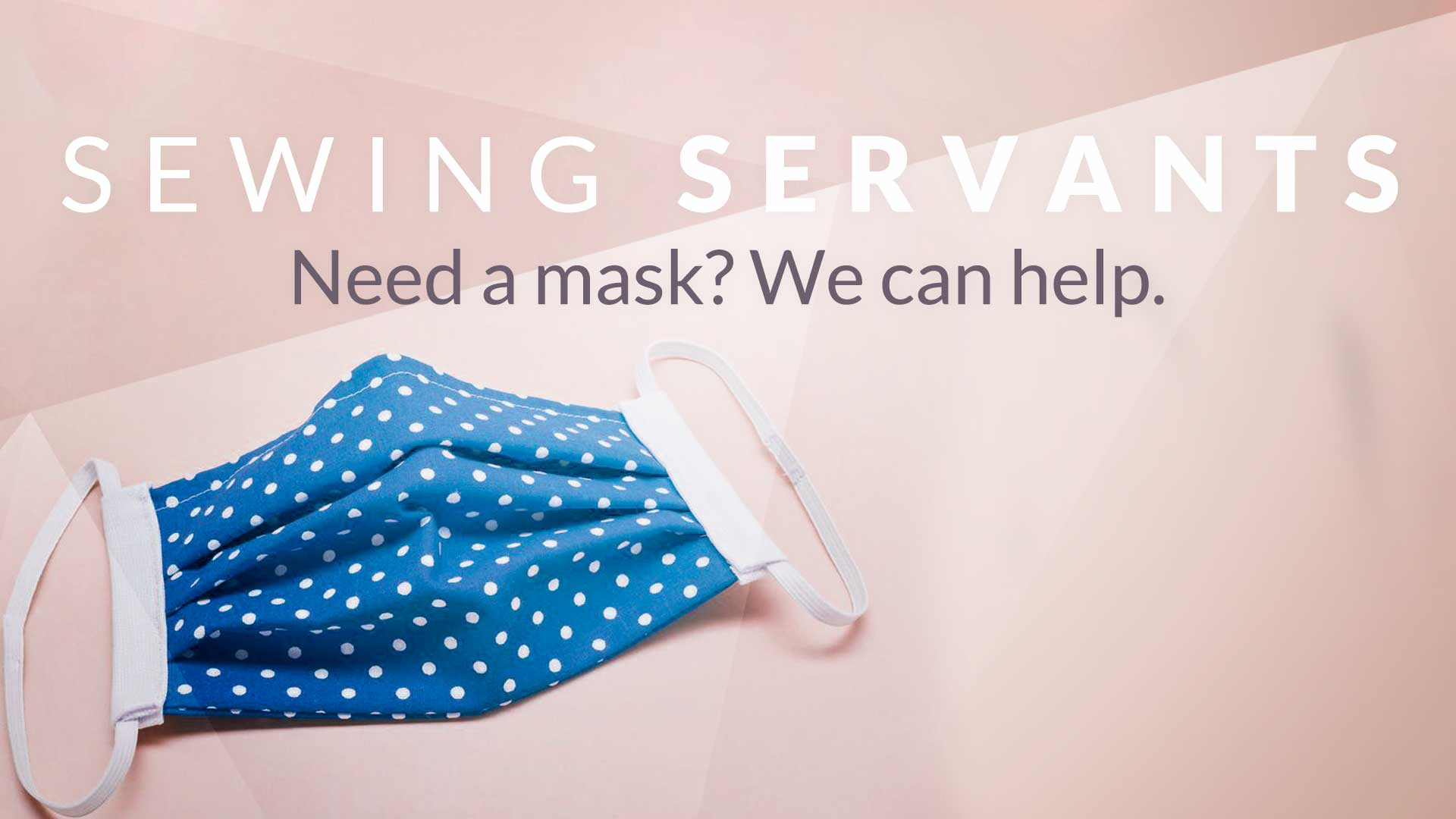 Sewing Servants - Need a mask? We can help.